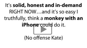 A Monkey with an iPhone Could Do It!