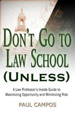 Don't Go to Law School (Unless) by Paul Campos